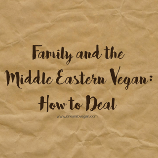 Family and The Middle Eastern Vegan: How to Deal
